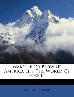 Wake Up or Blow Up America Lift the World of Lose It