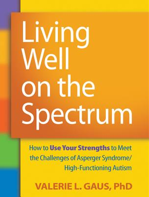 Living Well on the Spectrum By Gaus, Valerie L.